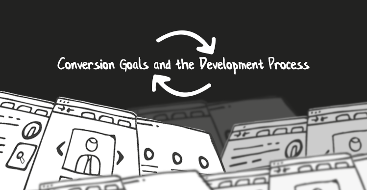 Conversion Goals and the Development Process
